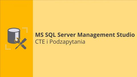 MS SQL Server Management Studio – CTE i Podzapytania